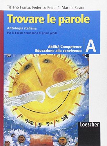 Trovare le parole. Antologia italiana. Vol. A. Per la Scuola media. Con espansione online