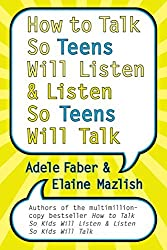 How to Talk So Teens Will Listen and Listen So Teens Will Talk by Adele Faber (2005-08-23)