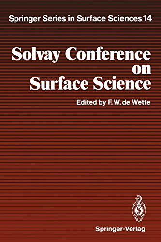 Solvay Conference on Surface Science: Invited Lectures and Discussions University of Texas, Austin, Texas, December 14-18, 1987 (Springer Series in Surface Sciences, Band 14) -