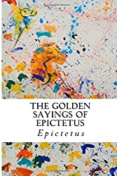 The Golden Sayings of Epictetus by Epictetus (2014-09-25)