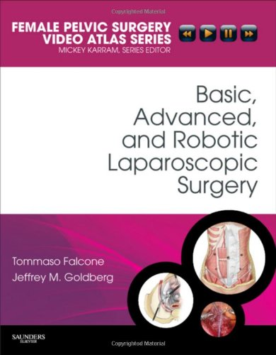 Basic, Advanced, and Robotic Laparoscopic Surgery: Female Pelvic Surgery Video Atlas Series, 1e (Female Pelvic Video Surgery Atlas Series)