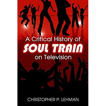[(A Critical History of 'Soul Train' on Television)] [By (author) Christopher P. Lehman] published on (June, 2008)