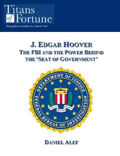 J. Edgar Hoover: The FBI and the Power Behind the 'Seat of Government' (Titans of Fortune) (English Edition)