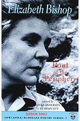 Elizabeth Bishop: Poet of the Periphery (Newcastle/Bloodaxe Poetry) Paperback