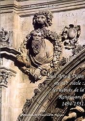 Les Arts à Dijon au XVIe siècle : Les débuts de la Renaissance 1494-1551