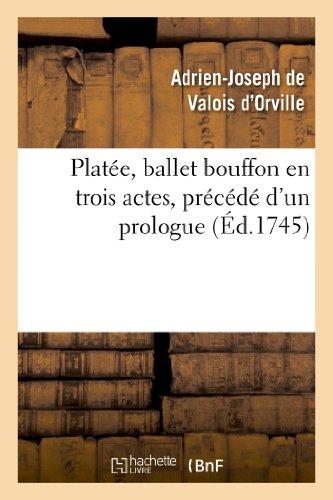Platée, ballet bouffon en trois actes, précédé d'un prologue représenté devant le Roi:, en son château de Versailles le mercredi 31 mars 1745