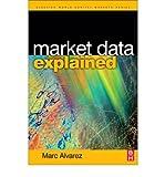 Telecharger Livres Market Data Explained A practical guide to global capital markets information by Marc Alvarez (PDF,EPUB,MOBI) gratuits en Francaise