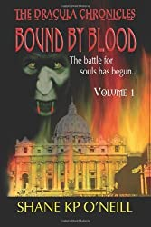 By Shane KP O'Neill - The Dracula Chronicles: Bound By Blood - Volume 1