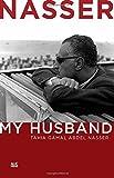 Nasser: My Husband by Tahia Gamal Abdel Nasser (2013-11-15)