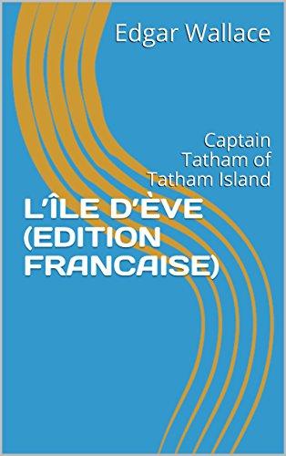 L'ÎLE D'ÈVE (EDITION FRANCAISE): Captain Tatham of Tatham Island