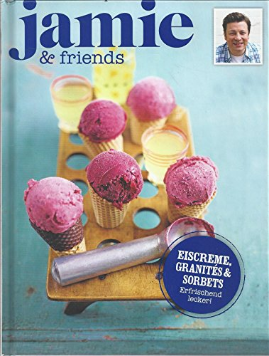 Eiscreme, Granites & Sorbets - Erfrischend lecker - jamie & friends (Sorbet-buch)