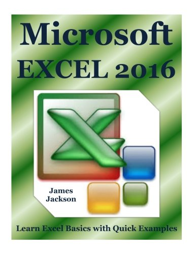 Microsoft EXCEL 2016: Learn Excel Basics with Quick Examples(excel 2016,excel 2013,excel vba,Excel 2016,Excel Charts,Excel project,MS Excel,MS Excel Books,spreadsheet book,spreadsheet excel): Volume 1