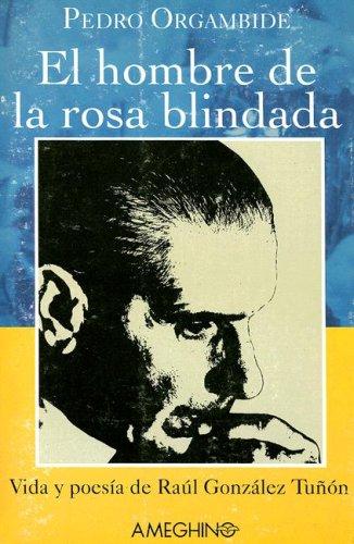 El hombre de la rosa blindada: Vida y poesía de Raúl González Tuñón por Pedro G Orgambide