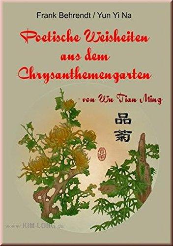 Poetische Weisheiten aus dem Chrysanthemengarten: von Wu Tian Ming