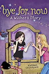 Bye for Now: A Wishers Story by Kathleen Churchyard (2011-08-23)