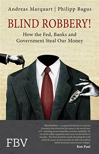 Blind Robbery!: How the Fed, Banks and Government Steal Our Money (English Edition)