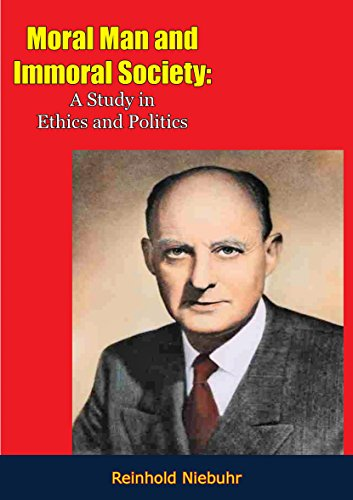 Moral Man and Immoral Society: A Study in Ethics and Politics (English Edition)
