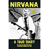 Nirvana - A Tour Diary: My Life on the Road with One of the Greatest Bands of All Time