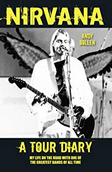 Nirvana - A Tour Diary: My Life on the Road with One of the Greatest Bands of All Time par [Bollen, Andy]