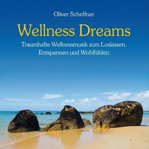 Wellness Dreams (Traumhafte Wellnessmusik zum Loslassen, Träumen und Wohlfühlen)