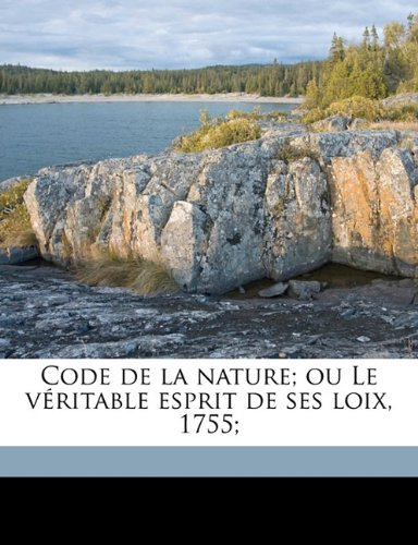 Code de la nature; ou Le véritable esprit de ses loix, 1755;