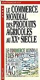 Le commerce mondial des produits agricoles au XXe siècle