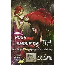 Pour l'amour de Tia: Les Seigneurs Dragons de Valdier Tome 4.1