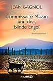Commissaire Mazan und der blinde Engel: Kriminalroman (Ein Fall für Commissaire Mazan)