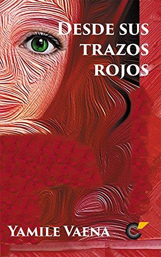 Desde Sus Trazos Rojos: Suspenso y Romance: Un amor imposible de colores y fantasmas por Yamile Vaena