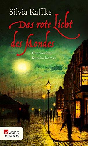 Das rote Licht des Mondes: Historischer Kriminalroman (Lina-Kaufmeister-Reihe 1)