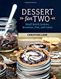 Dessert for Two - Small Batch Cookies, Brownies, Pies, and Cakes