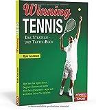 Winning Tennis - Das Strategie- und Taktik-Buch: Wie Sie das Spiel Ihres Gegners lesen und mehr Matches gewinnen – egal auf welchem Level Sie spielen