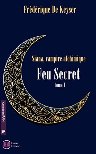 Siana Vampire Alchimique: Tome 1 - Feu secret