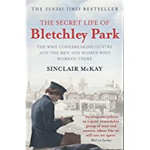 The Secret Life of Bletchley Park: The WWII Codebreaking Centre and the Men and Women Who Worked There by Sinclair McKay (2011-08-25)