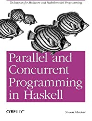 Parallel and Concurrent Programming in Haskell: Techniques for Multicore and Multithreaded Programming by Marlow (2013-08-18)
