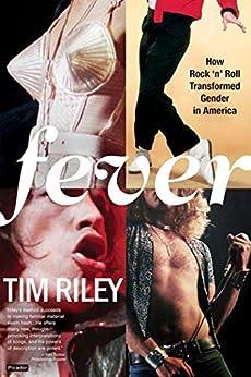 Fever: How Rock 'n' Roll Transformed Gender in America par [Riley, Tim]