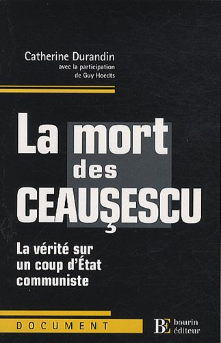 La mort des Ceausescu : La vrit sur un coup d'Etat communiste