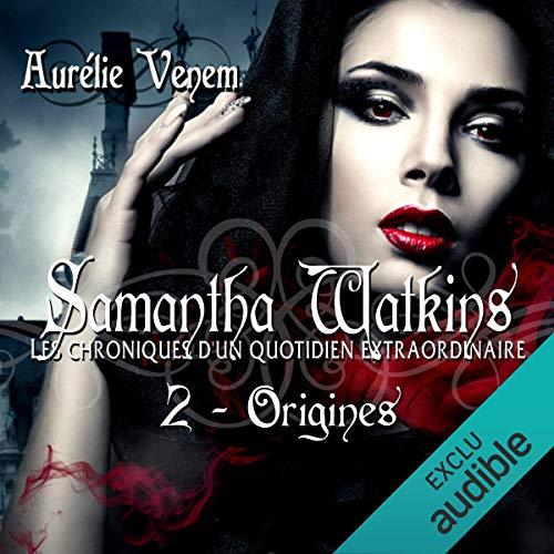 Origines: Samantha Watkins ou Les chroniques d'un quotidien extraordinaire 2 par Aurélie Venem