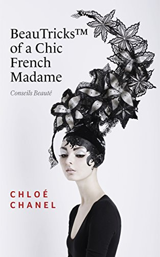 BeauTricks Of A Chic French Madame:10 Amazing Beauty Lessons To Try Right Now !: Timeless Beauty French Solutions about How to Be a Bad Bitch (Books on ... the war on acne Book 1) (English Edition) (The Shop Oil Body Face)