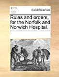 Rules and Orders, for the Norfolk and Norwich Hospital