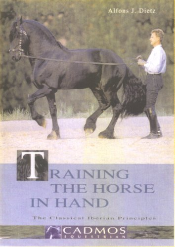 Training the Horse in Hand: The Classical Iberian Principles por Alfons Dietz