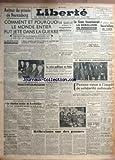 LIBERTE [No 372] du 26/11/1945 - AUTOUR DU PROCES DE NUREMBERG - COMMENT ET POURQUOI LE MONDE ENTIER FUT JETE DANS LA GUERRE - MM. PARKER - BIDDLE - FALEO - DONNEDIEU DE VAR - LES RELATIONS FRANCO- HITLER - MUSSOLINI - CRISE EN ITALIE - DE GAULLE PREPARE LA REORGANISATION ADMINISTRATIVE - LE SIAM FAVORISERAIT LA REBELLION EN INDOCHINE - COMPLOT FORMENTE PAR LE VIET-MINH A MADAGASCAR - EN AZERBAIDJAN - MGR DAMASKINOS A REPRIS SA DEMISSION