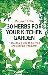 30 Herbs for Your Kitchen Garden: A seasonal guide to growing and cooking with herbs by Maureen Little (2016-01-07)