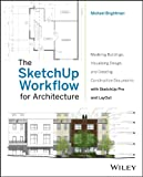 Image de The SketchUp Workflow for Architecture: Modeling Buildings, Visualizing Design,