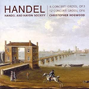 Handel - Concerti Grossi, Op. 3 and Op, 6