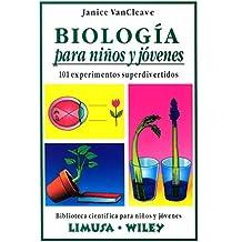 Biología Para Niños Y Jóvenes. 101 Experimentos (Biblioteca Cientifica Para Ninos Y Jovenes)