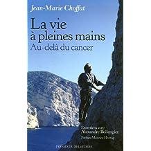 La vie à pleines mains : Au-delà du cancer