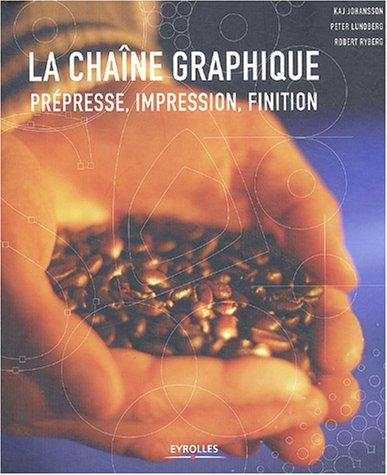 La chaîne graphique : Prépresse, impression, finition par Kaj Johansson