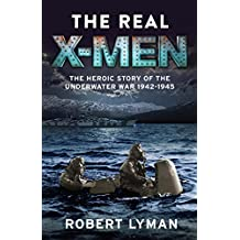 The Real X-Men: The Heroic Story of the Underwater War 1942–1945
