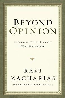 Beyond Opinion: Living the Faith We Defend (English Edition) di [Zacharias, Ravi]